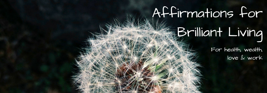 Affirmations for Brilliant Living: for health, wealth, love and work