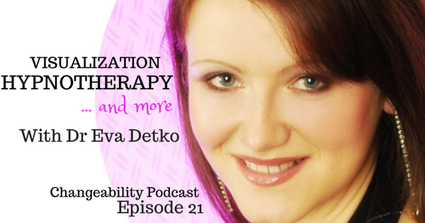Visualization, hypnotherapy and more with Dr Eva Detko