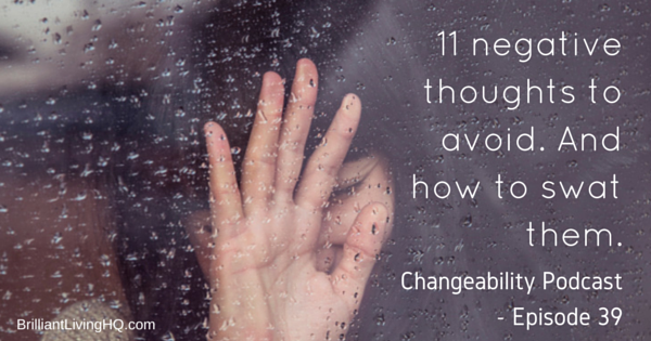 11 negative thoughts to avoid. And how to swat them.