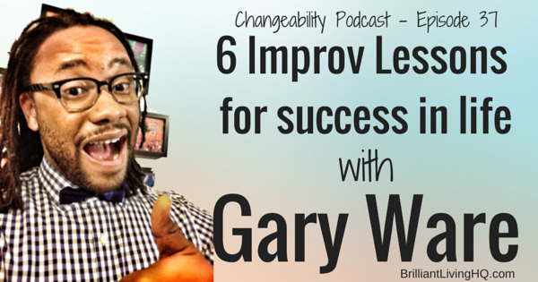 6 Improv lessons for success in life with Gary Ware