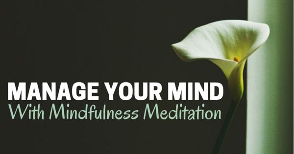 Manage your mind with mindfulness meditation