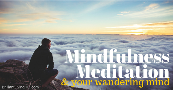 Mindfulness meditation and your wandering mind