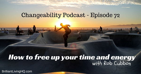 How to free up your time and energy with Rob Cubbon