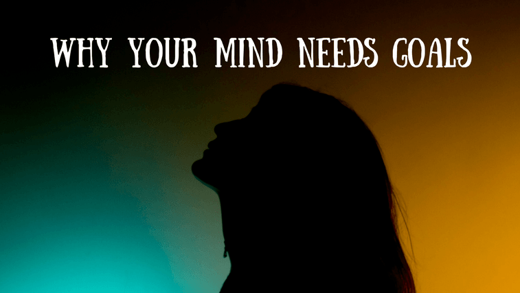 Why your mind needs goals