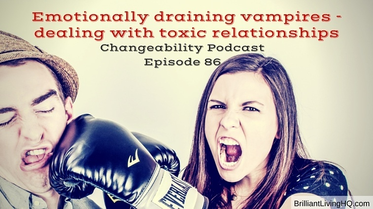 Emotionally draining vampires - dealing with toxic relationships