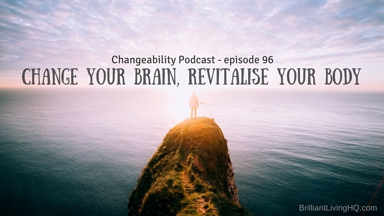 Change your brain, revitalise your body