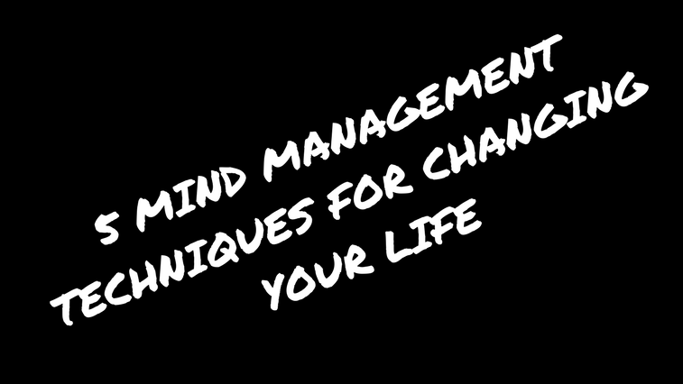 5 Mind Management Techniques for Changing Your Life