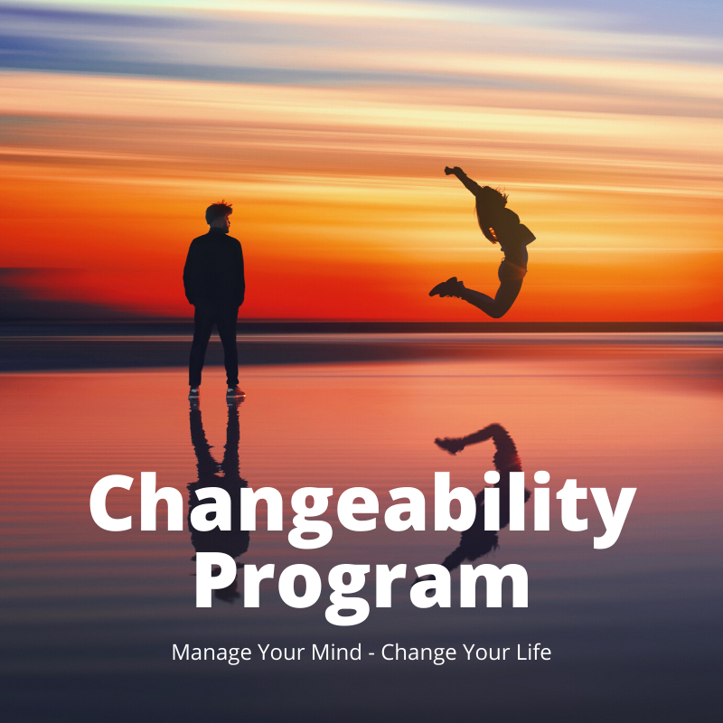 Changeability Program: Manage Your Mind Change Your Life